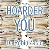 The Hoarder in You: How to Live a Happier, Healthier, Uncluttered Life | [Dr. Robin Zasio]