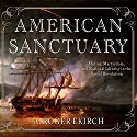 American Sanctuary: Mutiny, Martyrdom, and National Identity in the Age of Revolution Audiobook by A. Roger Ekirch Narrated by Tom Zingarelli