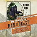 Between Man and Beast: An Unlikely Explorer, the Evolution Debates, and the African Adventure that Took the Victorian World By Storm Audiobook by Monte Reel Narrated by Bob Walter