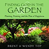 img - for Finding God in the Garden: Planting, Pruning, and the Plan of Happiness book / textbook / text book