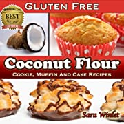 Coconut Flour (Gluten Free, Cookie, Muffin And Cake Recipes)