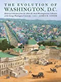 James M. Goode The Evolution of Washington, DC: Historical Selections from the Albert H. Small Washingtoniana Collection at the George Washington University