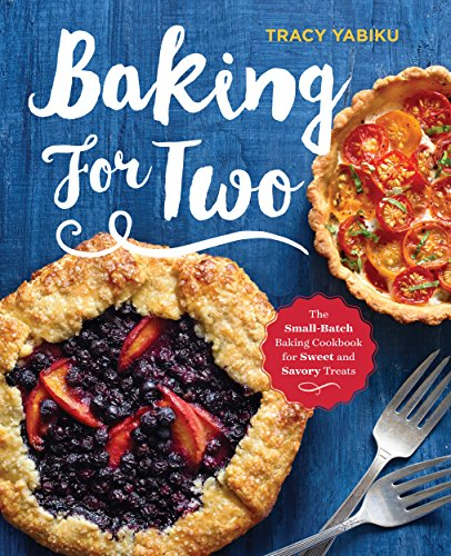 Baking for Two: The Small-Batch Baking Cookbook for Sweet and Savory Treats by Tracy Yabiku