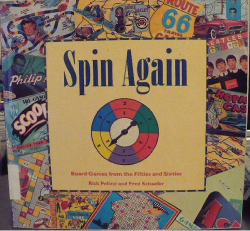 Spin Again: Board Games from the Fifties and Sixties, Rick Polizzi, Fred Schaefer