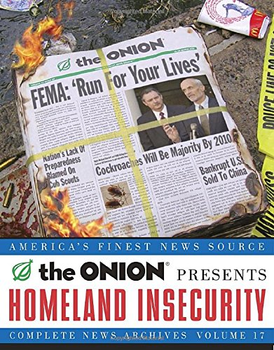 Homeland Insecurity, Volume 17: The Onion Complete News Archives (Onion Ad Nauseam)