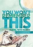 You Won't Remember This: Travel with Babies