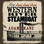The Western River Steamboat   Adam I Kane