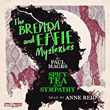 The Brenda and Effie Mysteries: Spicy Tea and Sympathy (       UNABRIDGED) by Paul Magrs Narrated by Anne Reid