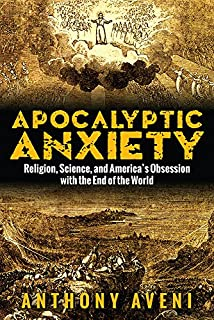 Book Cover: Apocalyptic Anxiety: Religion, Science, and America's Obsession with the End of the World