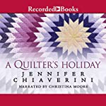 Quilter's Holiday: Elm Creek Quilts, Book 15 (       UNABRIDGED) by Jennifer Chiaverini Narrated by Christina Moore