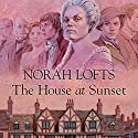 The House at Sunset (       UNABRIDGED) by Norah Lofts Narrated by Martyn Read, Juliet Prague