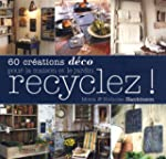 Recyclez ! : 60 Cr�ations d�co pour l...