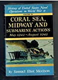History of United States Naval Operations in World War II: Coral Sea, Midway, and Submarine Actions, May-Aug.1942 v. 4 (0196470765) by SAMUEL ELIOT MORISON
