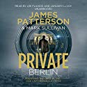 Private Berlin Audiobook by James Patterson, Mark Sullivan Narrated by Ari Fliakos, January Lavoy