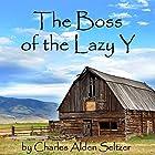 The Boss of the Lazy Y Hörbuch von Charles Alden Seltzer Gesprochen von: Al Kessel