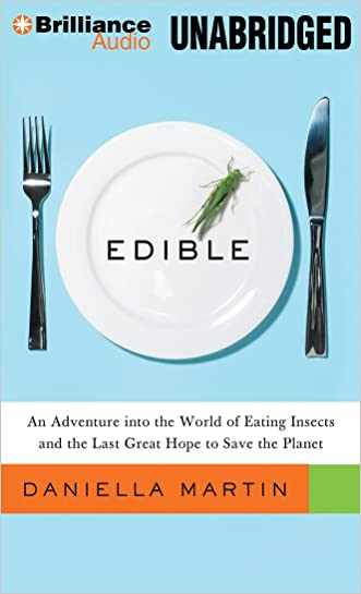 Edible: An Adventure into the World of Eating Insects and the Last Great Hope to Save the Planet written by Daniella Martin