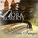 Blithe Images (       UNABRIDGED) by Nora Roberts Narrated by Ashley Adlon