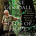 Seeds of Hope: Wisdom and Wonder from the World of Plants (       UNABRIDGED) by Jane Goodall, Gail Hudson (contributor) Narrated by Edita Brychta, Rick Zieff, Jane Goodall