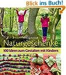 Naturgeschenke: 100 Ideen zum Gestalt...