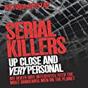 Serial Killers: Up Close and Very Personal (       UNABRIDGED) by Victoria Redstall Narrated by Drew Campbell
