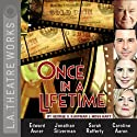 Once in a Lifetime (Dramatized)  by George S. Kaufman, Moss Hart Narrated by Caroline Aaron, Edward Asner, Jen Dede, Jeanie Hackett, David Kaufman, Sarah Rafferty, Jonathan Silverman