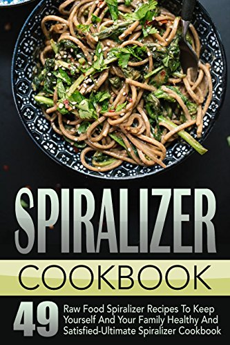 Spiralizer Cookbook: 49 Raw Food Spiralizer Recipes To Keep Yourself And Your Family Healthy And Satisfied- Ultimate Spiralizer Cookbook (Spiralizer Cookbook, ... Zucchini Noodles Recipes, Low Carb Recipes) by Maggie Bradley