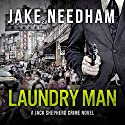 Laundry Man: The Jack Shepherd International Crime Novels, Book 1 (       UNABRIDGED) by Jake Needham Narrated by Fred Filbrich