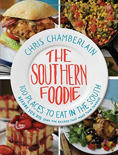 The Southern Foodie: 100 Places to Eat in the South Before You Die (and the Recipes That Made Them Famous) (Restaurant That S compare prices)
