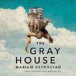 The Gray House   Mariam Petrosyan,Yuri Machkasov - translator