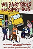 img - for My Baby Rides the Short Bus: The Unabashedly Human Experience of Raising Kids with Disabilities book / textbook / text book