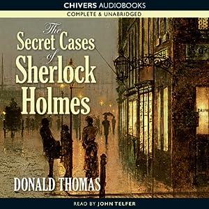 The Secret Cases of Sherlock Holmes | [Donald Thomas]
