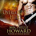 The Overlord's Heir: Warlord Series Audiobook by Michelle Howard Narrated by Tristan Wright, Sarah Grace Wright