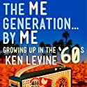The Me Generation...By Me: Growing Up in the '60s Audiobook by Ken Levine Narrated by Ken Levine