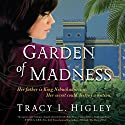 Garden of Madness (       UNABRIDGED) by Tracy L. Higley Narrated by Tavia Gilbert