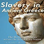 Slavery in Ancient Greece: The History of Slaves Across the Greek City-States |  Charles River Editors
