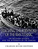 Rescuing the Survivors of the RMS Titanic: The Recovery Efforts and the Aftermath of the Sinking