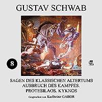 Ausbruch des Kampfes, Protesilaos, Kyknos (Sagen des klassischen Altertums 8) Hörbuch