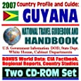 2007 Country Profile and Guide to Guyana - National Travel Guidebook and Handbook - Jim Jones Jonestown Mass Suicide, USAID, Exercise New Horizon (Two CD-ROM Set)