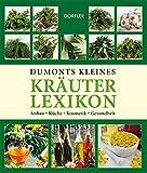 Dumonts kleines Kräuterlexikon: Anbau, Küche, Kosmetik,...