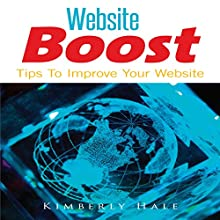 Website Boost: Tips to Improve Your Website (       UNABRIDGED) by Kimberly Hale Narrated by Al Remington