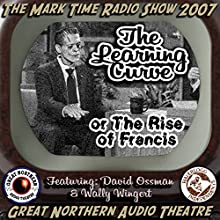 The Learning Curve: Or, The Rise of Francis: The Great Northern Audio Theatre  by Jerry Stearns, Brian Price Narrated by David Ossman, Wally Wingert,  full cast