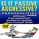 Personalities: Passive Aggressive: Difficult? Stubborn? Hostile? Procrastination? Free Yourself Now! Audiobook by Margaret Brown Narrated by Jeff Moon