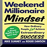 Weekend Millionaire Mindset: How Ordinary People Can Achieve Extraordinary Success | Mike Summey,Roger Dawson
