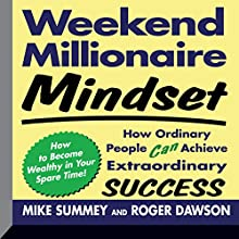 Weekend Millionaire Mindset: How Ordinary People Can Achieve Extraordinary Success  by Mike Summey, Roger Dawson Narrated by Walter Dixon