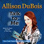 Talk to Me: What the Dead Whisper in Your Ear   Allison DuBois