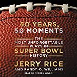 50 Years, 50 Moments Unabridged - The Most Unforgettable Plays in Super Bowl History | Jerry Rice,Randy Williams