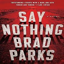 Say Nothing: A Novel | Livre audio Auteur(s) : Brad Parks Narrateur(s) : George Newbern