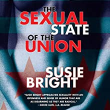 The Sexual State of the Union Audiobook by Susie Bright Narrated by Susie Bright