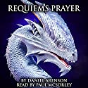 Requiem's Prayer (Dawn of Dragons, Book 3) Audiobook by Daniel Arenson Narrated by Paul J McSorley