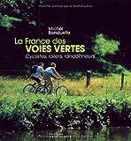 La France des voies vertes : Cyclistes, rollers, randonneurs ...
